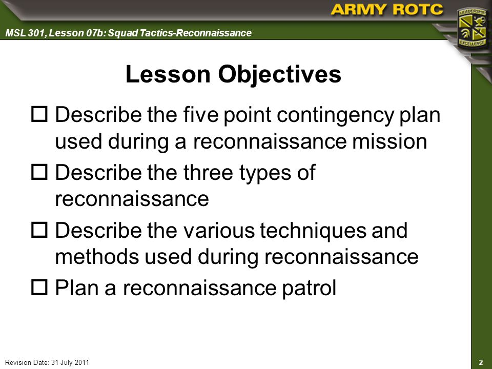 Lesson Objectives Describe the five point contingency plan used during a reconnaissance mission. Describe the three types of reconnaissance.
