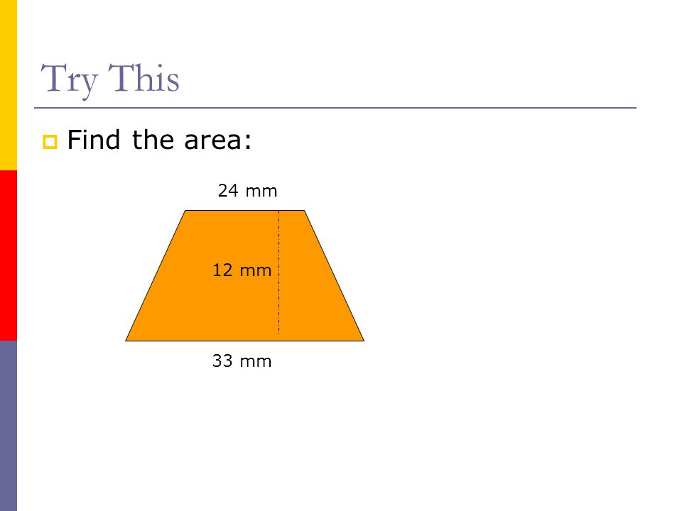 Try This Find the area: 24 mm 12 mm 33 mm