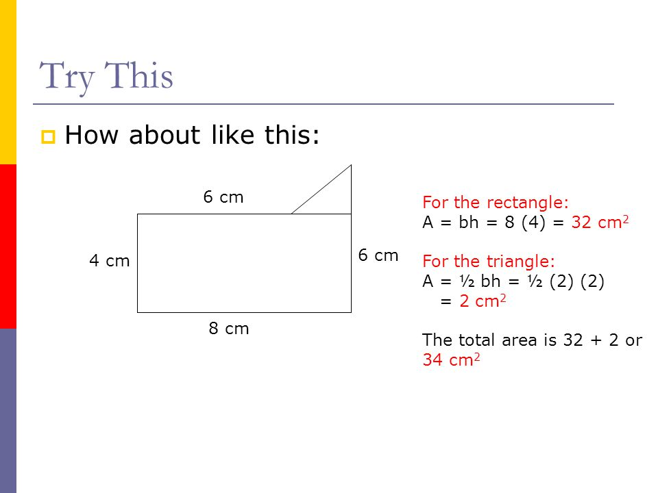 Try This How about like this: 6 cm For the rectangle: