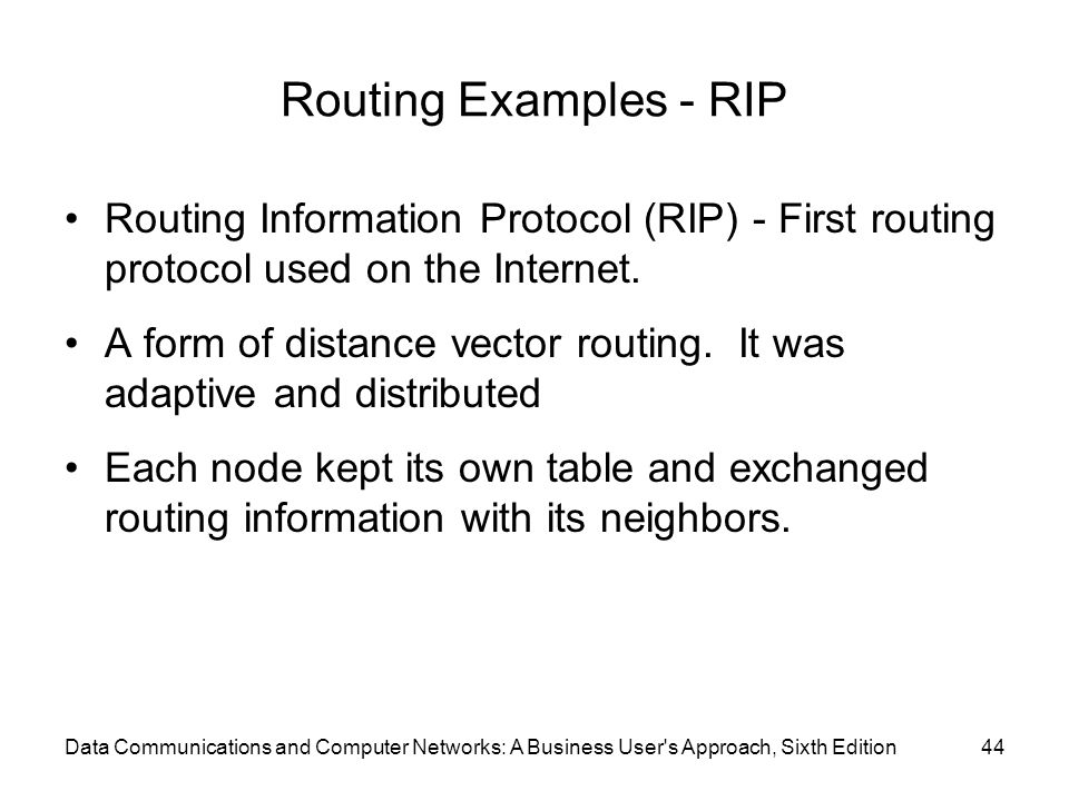Routing Examples - RIP Routing Information Protocol (RIP) - First routing protocol used on the Internet.