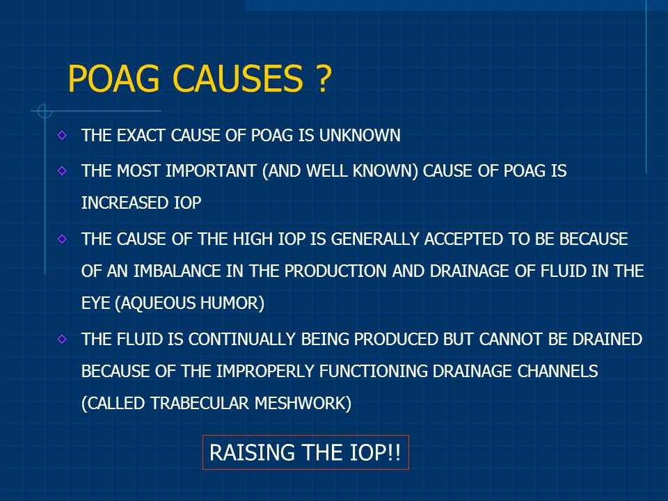 POAG CAUSES RAISING THE IOP!! THE EXACT CAUSE OF POAG IS UNKNOWN