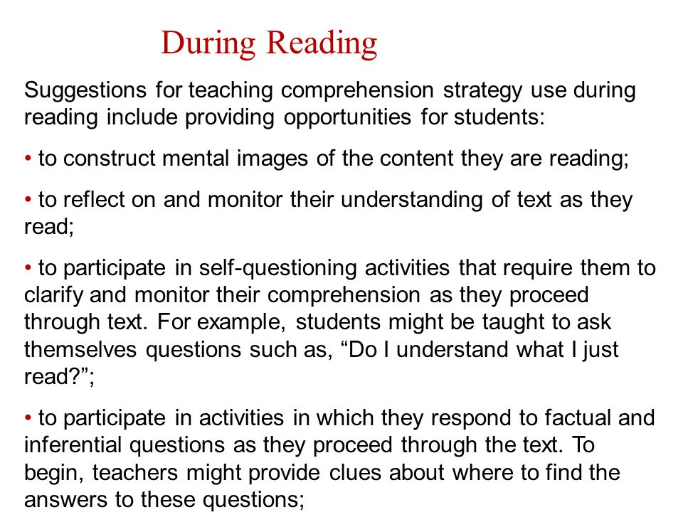 During Reading Suggestions for teaching comprehension strategy use during reading include providing opportunities for students:
