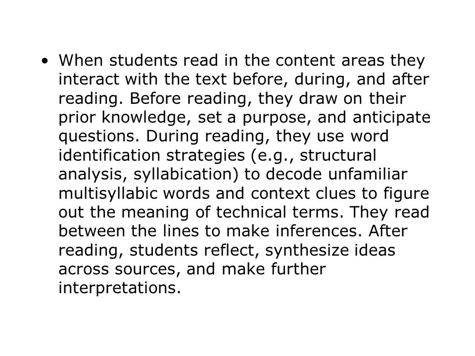 When students read in the content areas they interact with the text before, during, and after reading.