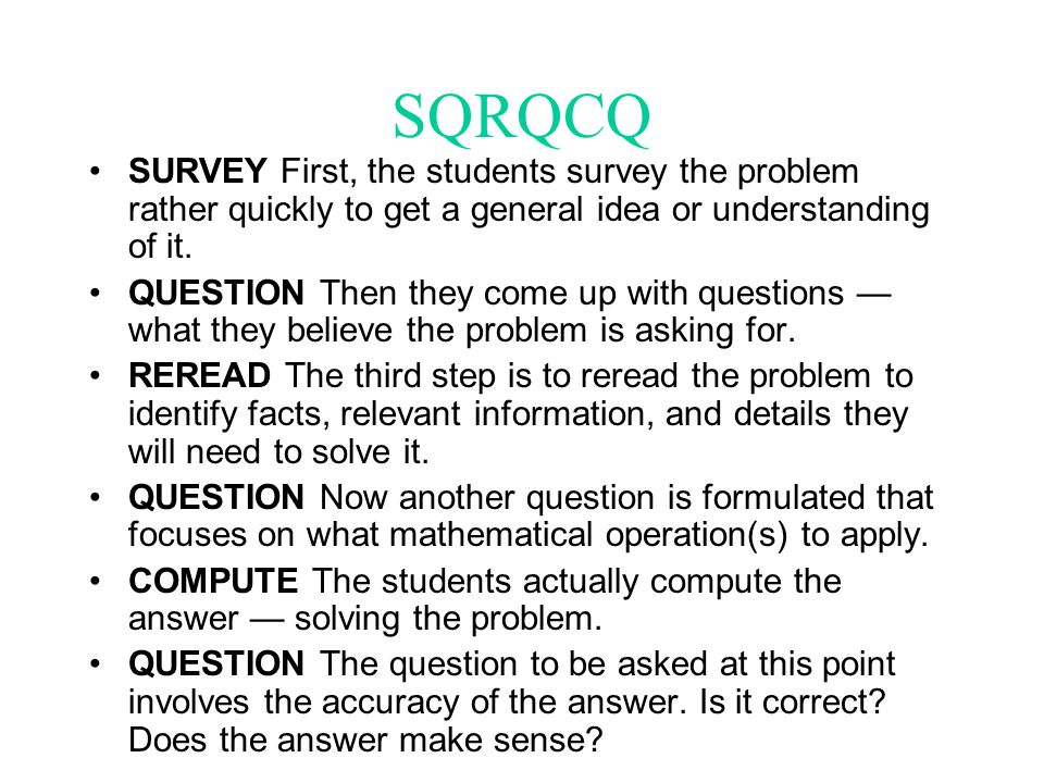 SQRQCQ SURVEY First, the students survey the problem rather quickly to get a general idea or understanding of it.