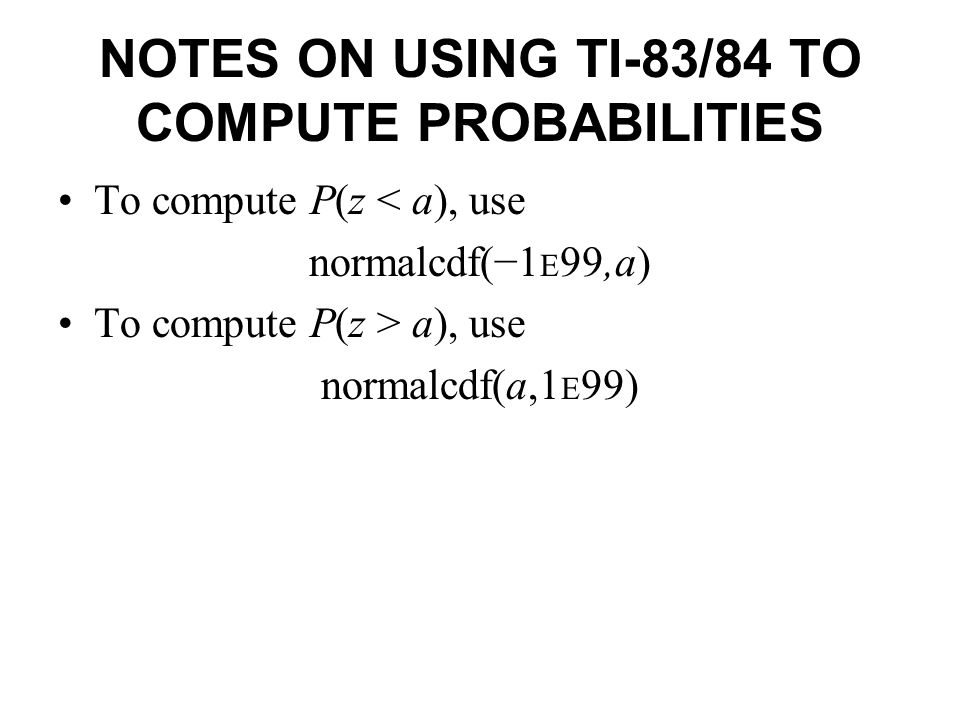 NOTES ON USING TI-83/84 TO COMPUTE PROBABILITIES