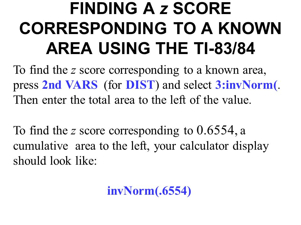 FINDING A z SCORE CORRESPONDING TO A KNOWN AREA USING THE TI-83/84