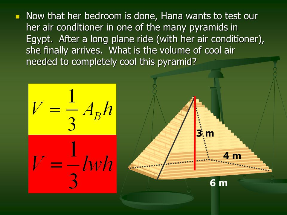 Now that her bedroom is done, Hana wants to test our her air conditioner in one of the many pyramids in Egypt. After a long plane ride (with her air conditioner), she finally arrives. What is the volume of cool air needed to completely cool this pyramid