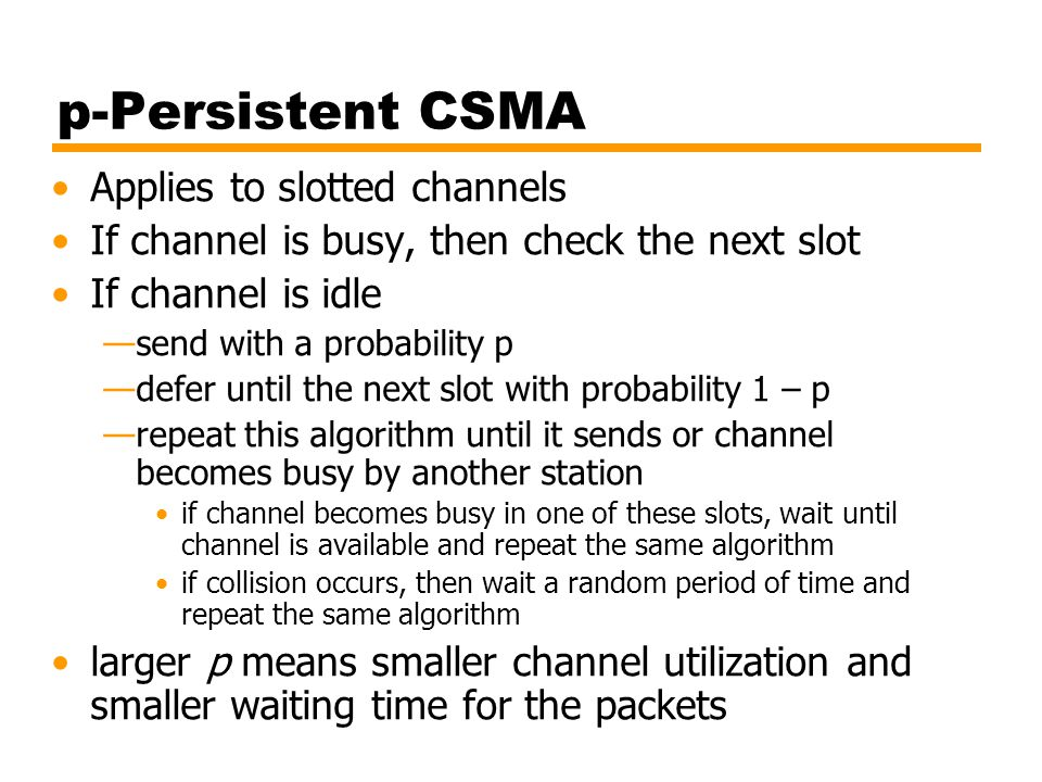 p-Persistent CSMA Applies to slotted channels
