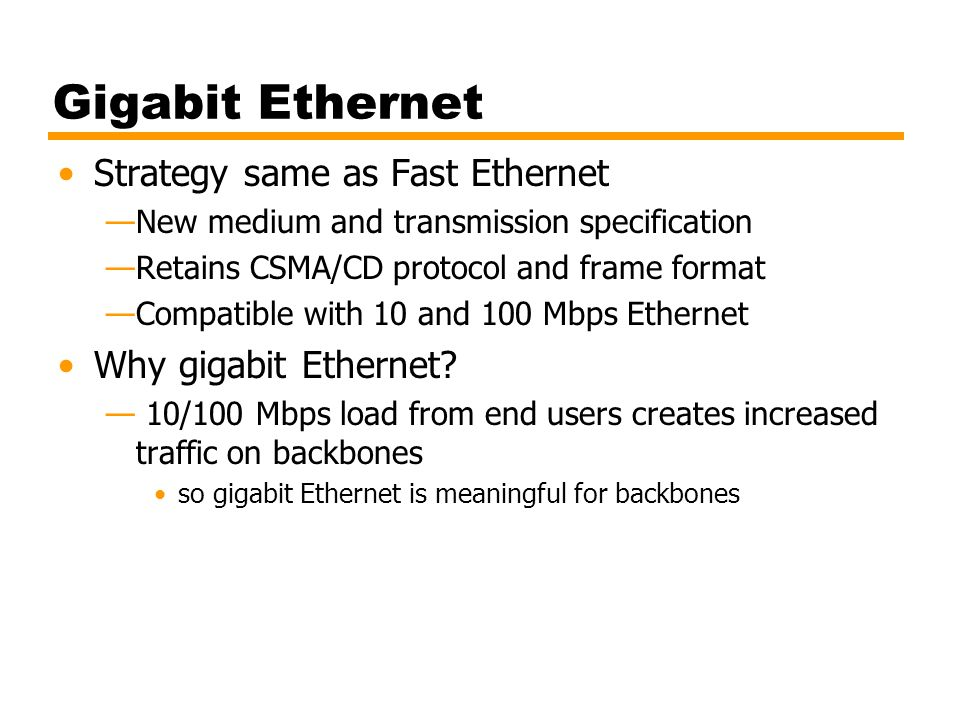 Gigabit Ethernet Strategy same as Fast Ethernet Why gigabit Ethernet