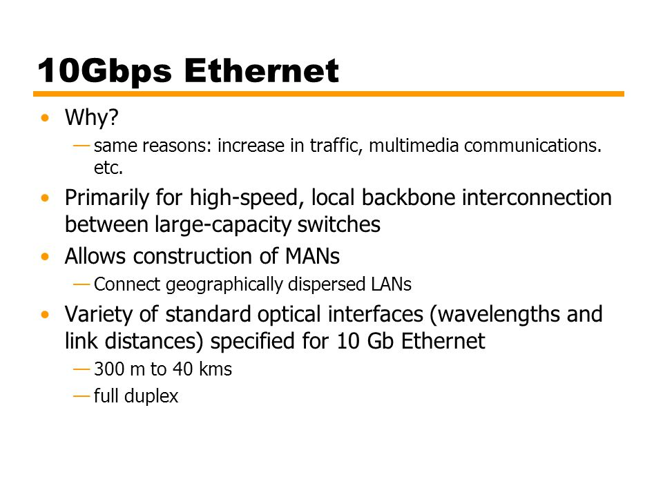 10Gbps Ethernet Why same reasons: increase in traffic, multimedia communications. etc.