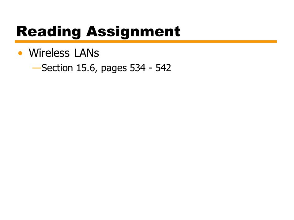 Reading Assignment Wireless LANs Section 15.6, pages 534 - 542
