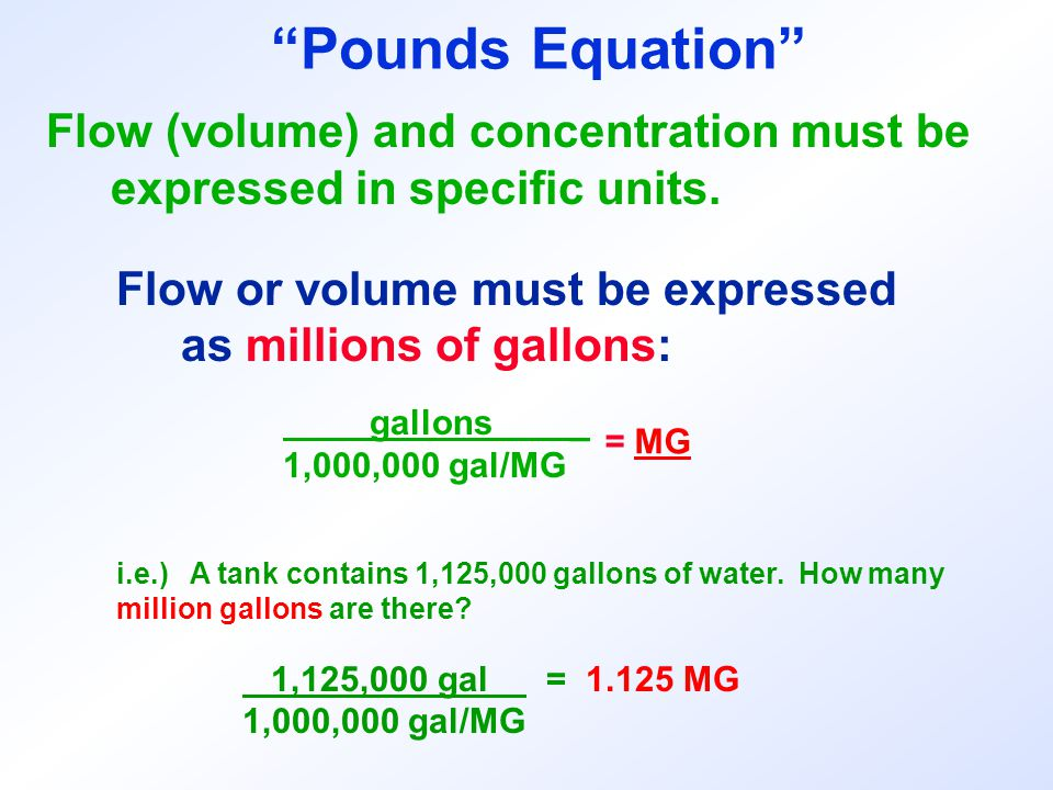 Pounds Equation Flow (volume) and concentration must be