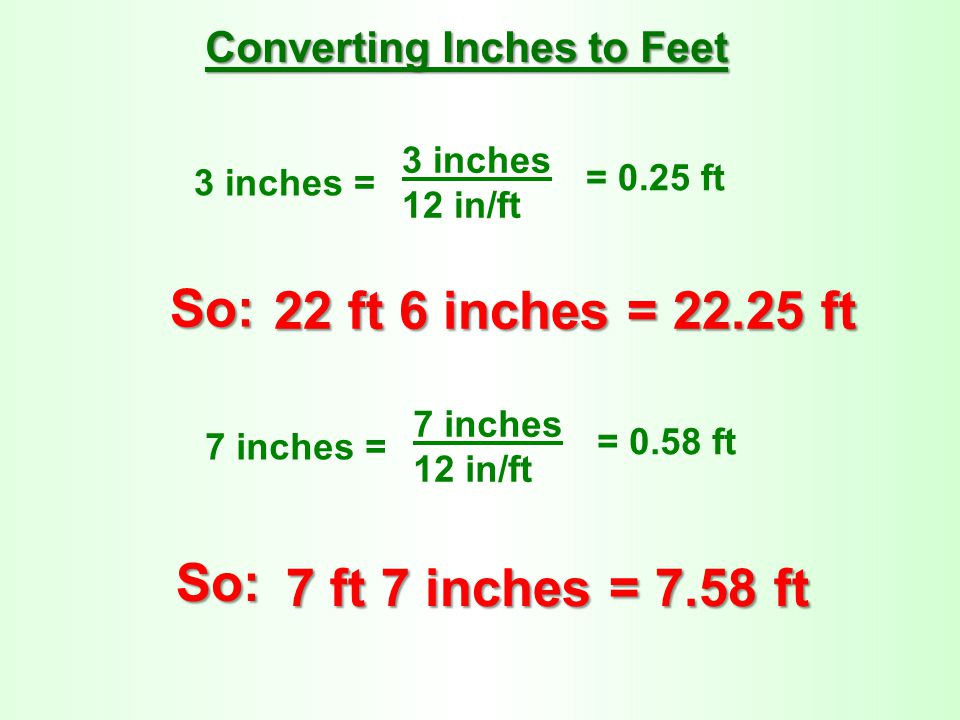 So: 22 ft 6 inches = 22.25 ft So: 7 ft 7 inches = 7.58 ft