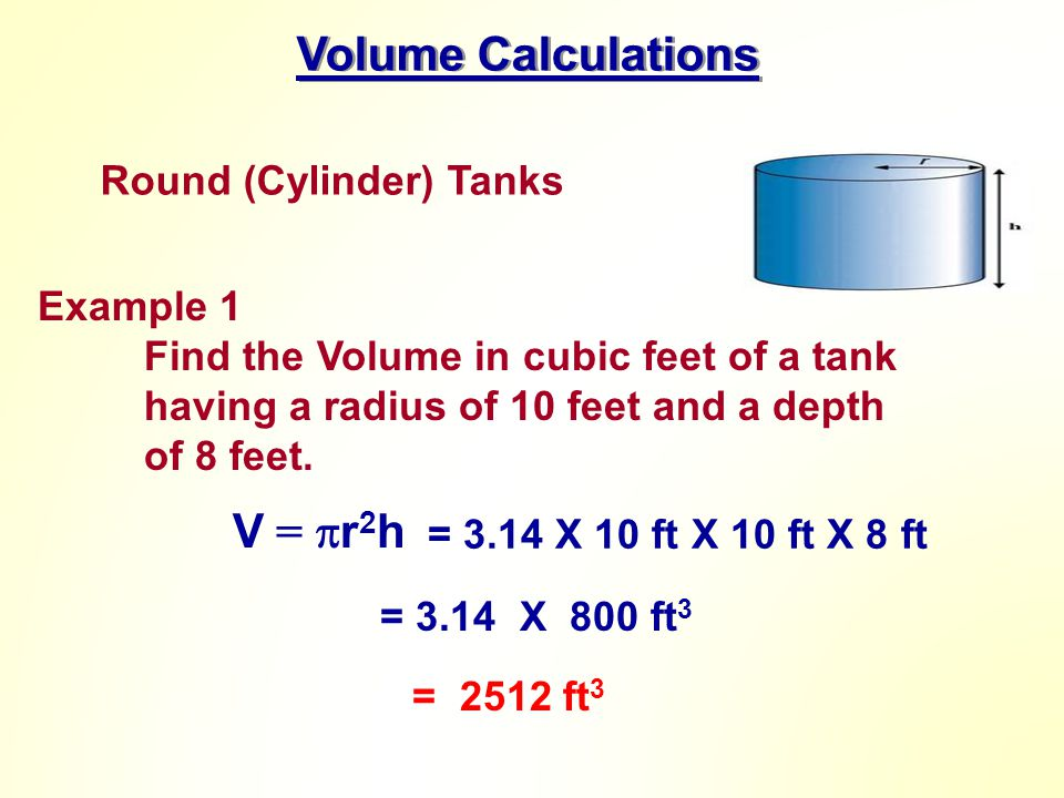 Volume Calculations V = r2h Round (Cylinder) Tanks Example 1