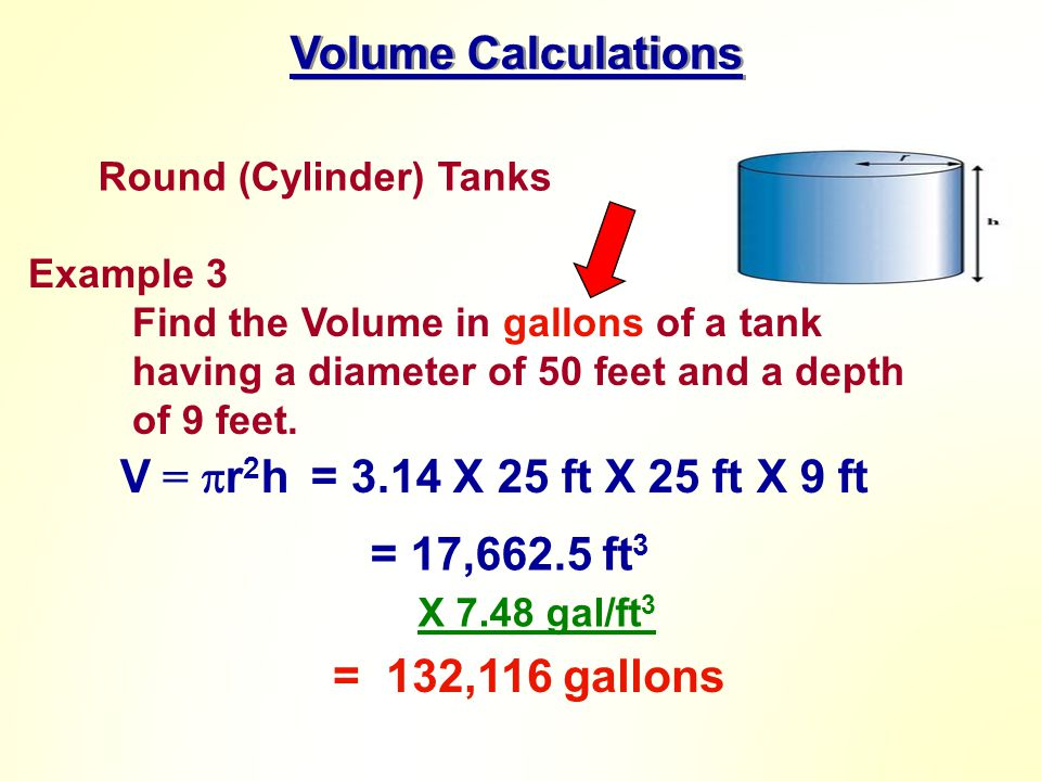 Volume Calculations V = r2h = 3.14 X 25 ft X 25 ft X 9 ft
