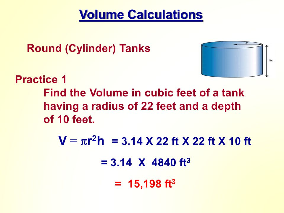 Volume Calculations V = r2h Round (Cylinder) Tanks Practice 1