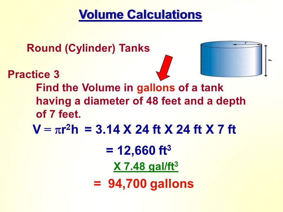 Volume Calculations V = r2h = 3.14 X 24 ft X 24 ft X 7 ft