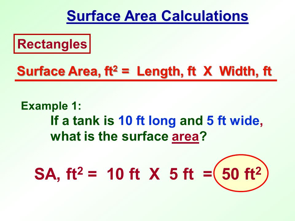 SA, ft2 = 10 ft X 5 ft = 50 ft2 Surface Area Calculations Rectangles