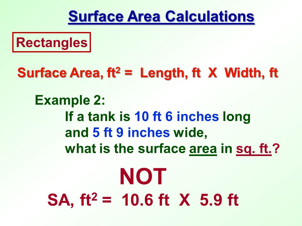 NOT SA, ft2 = 10.6 ft X 5.9 ft Surface Area Calculations Rectangles