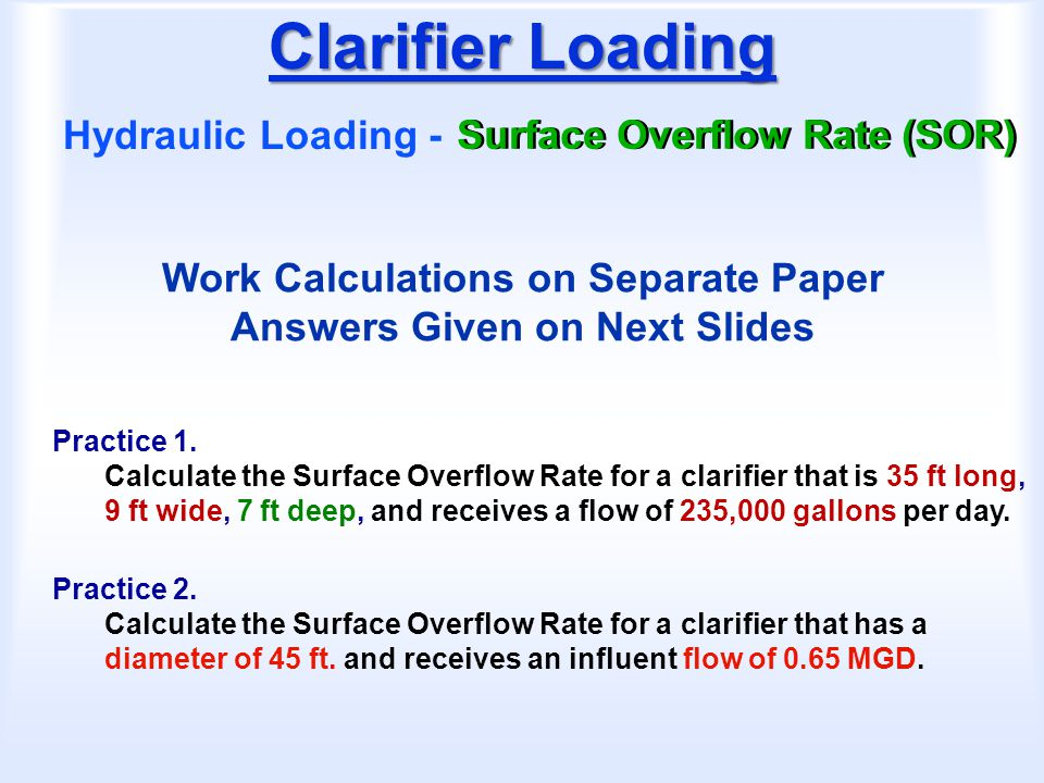 Clarifier Loading Hydraulic Loading - Surface Overflow Rate (SOR)