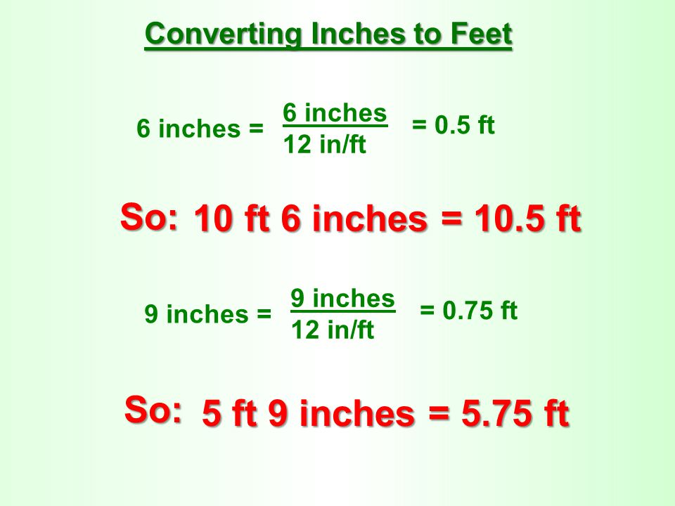 So: 10 ft 6 inches = 10.5 ft So: 5 ft 9 inches = 5.75 ft