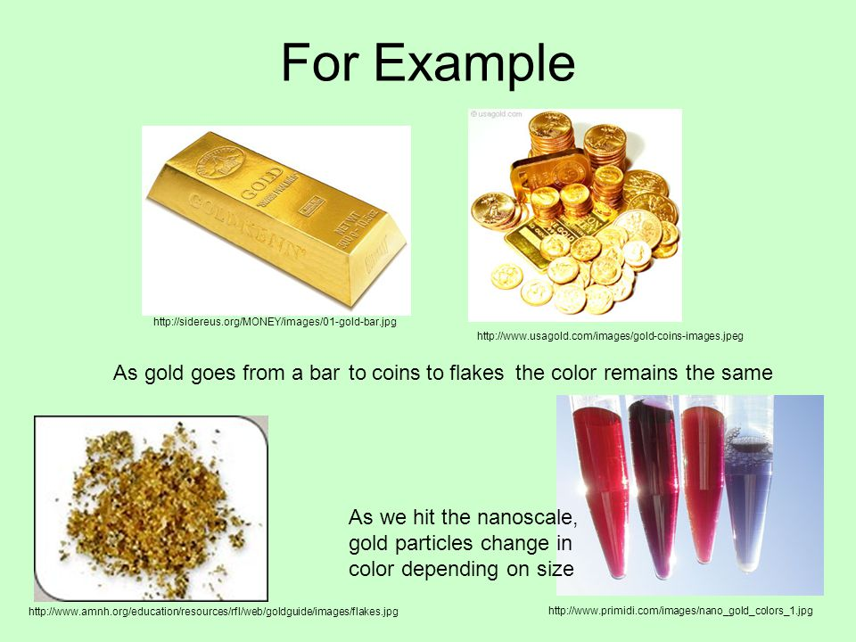 For Example As gold goes from a bar to coins to flakes