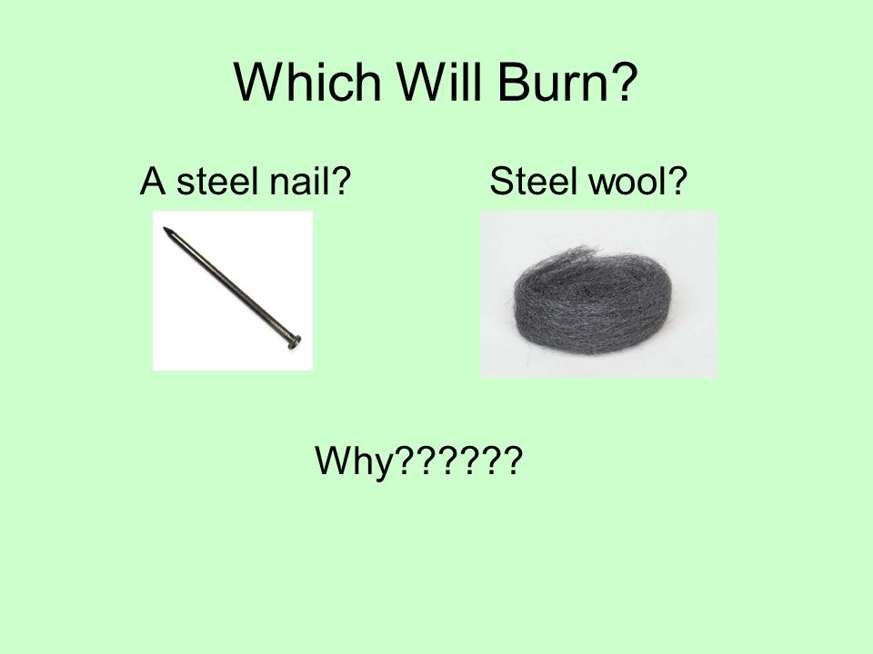 Which Will Burn A steel nail Steel wool Why