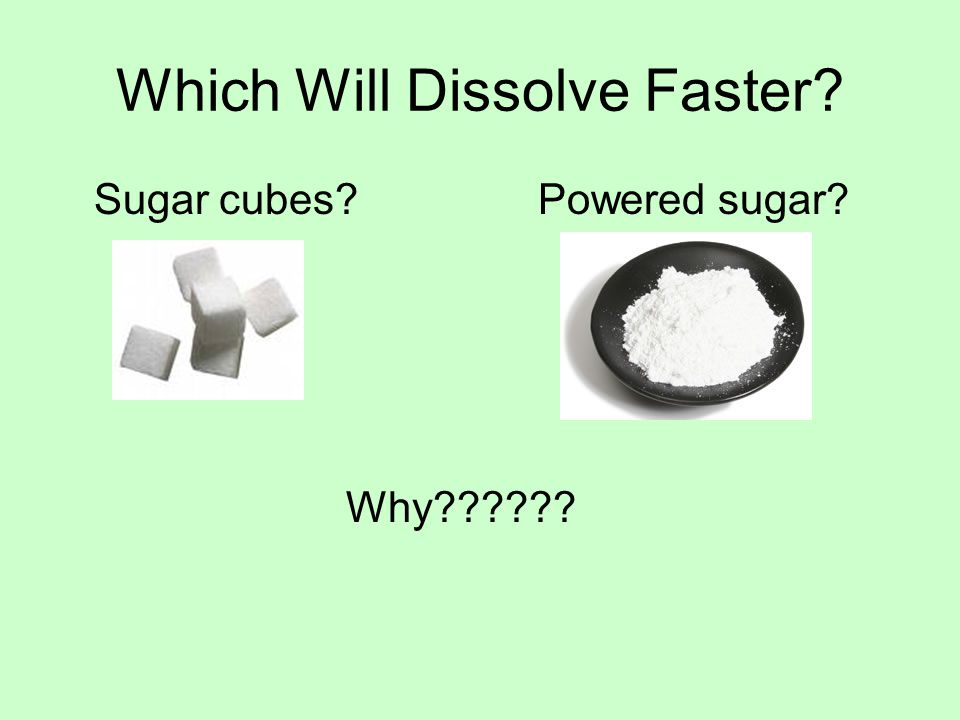 Which Will Dissolve Faster