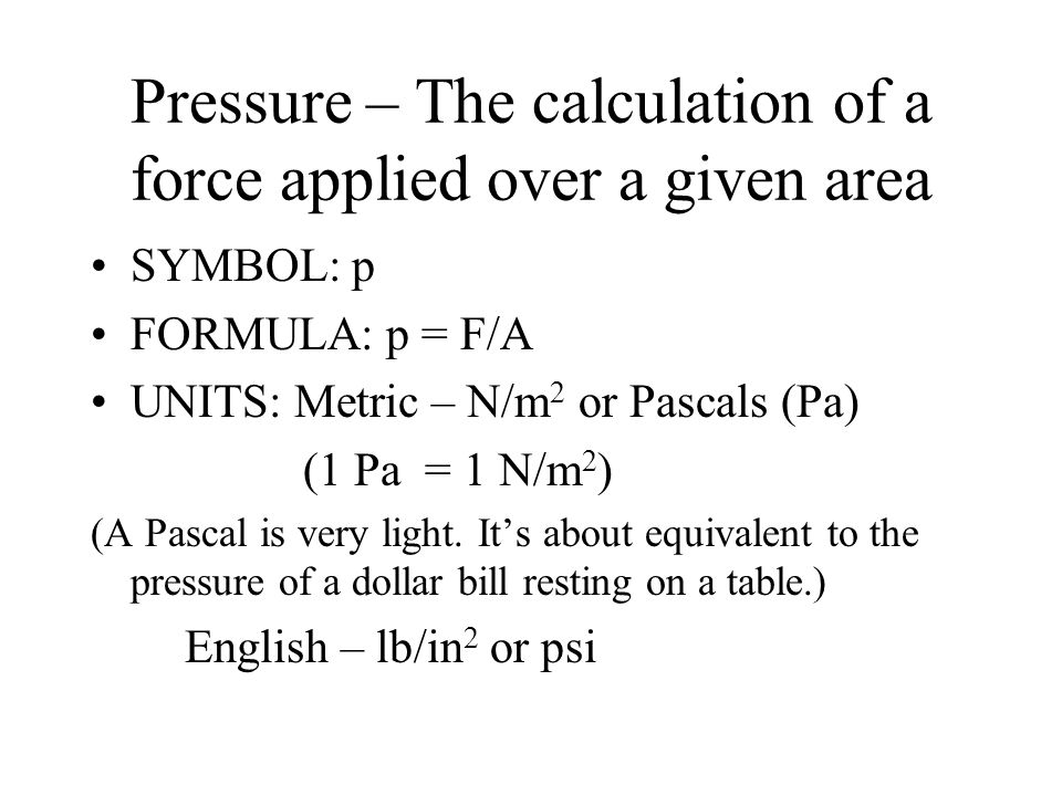 Pressure – The calculation of a force applied over a given area