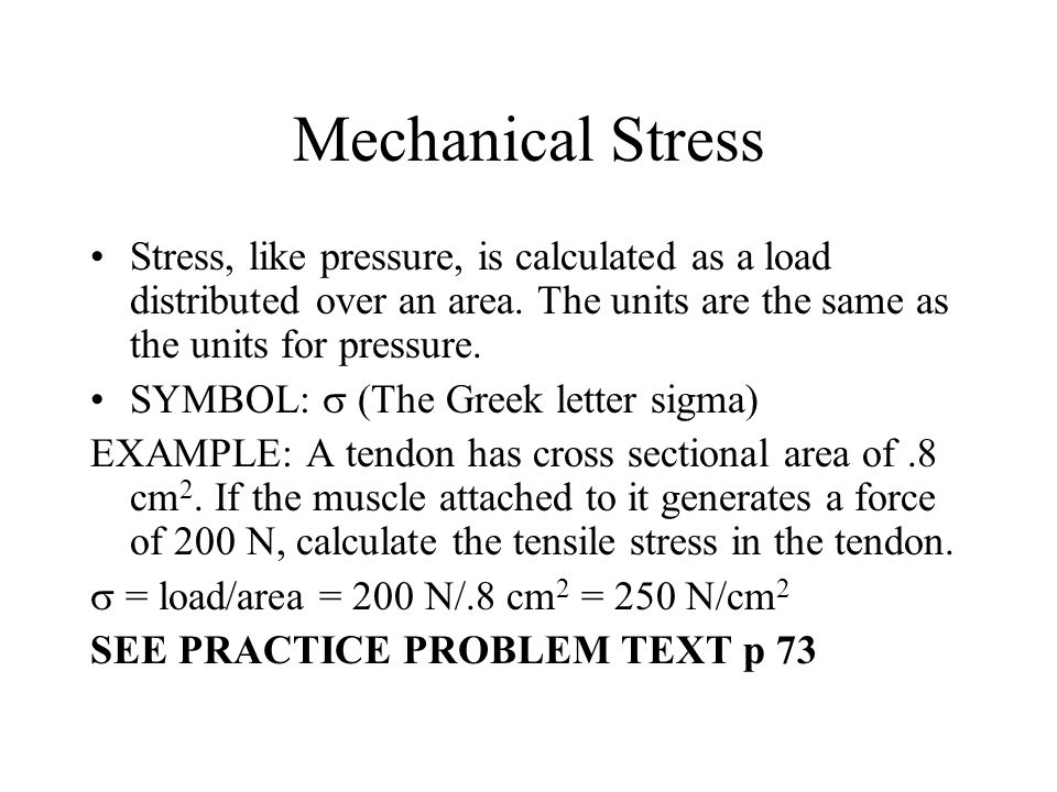 Mechanical Stress Stress, like pressure, is calculated as a load distributed over an area. The units are the same as the units for pressure.