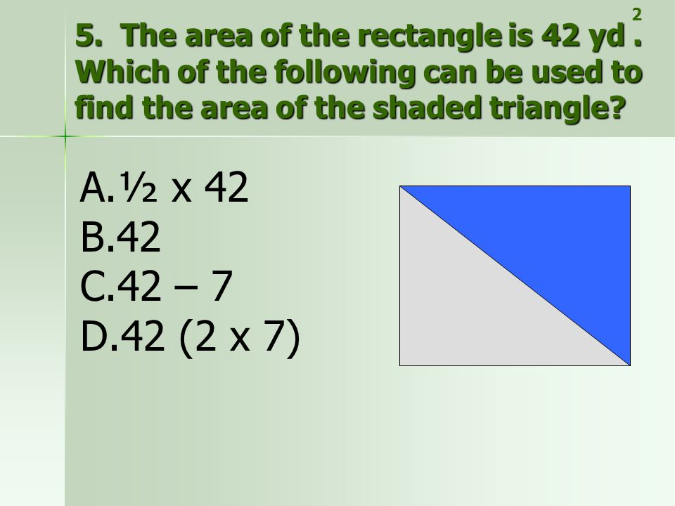 2 5. The area of the rectangle is 42 yd . Which of the following can be used to find the area of the shaded triangle