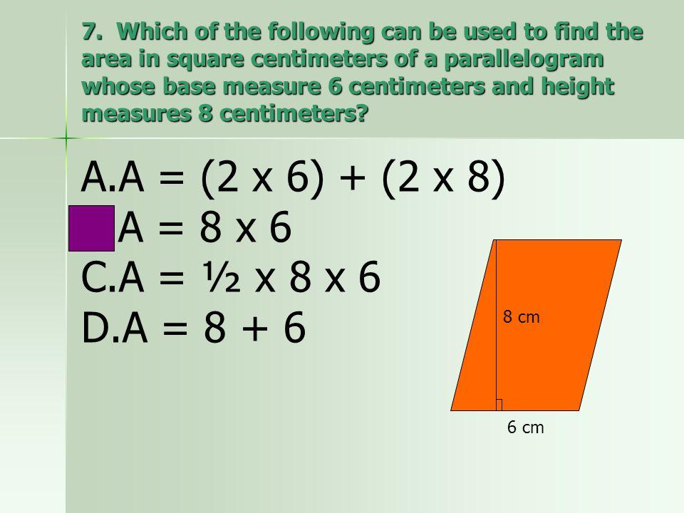 A = (2 x 6) + (2 x 8) A = 8 x 6 A = ½ x 8 x 6 A = 8 + 6