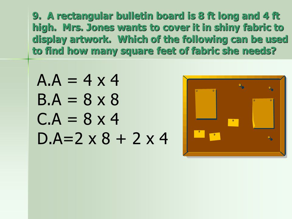 9. A rectangular bulletin board is 8 ft long and 4 ft high. Mrs