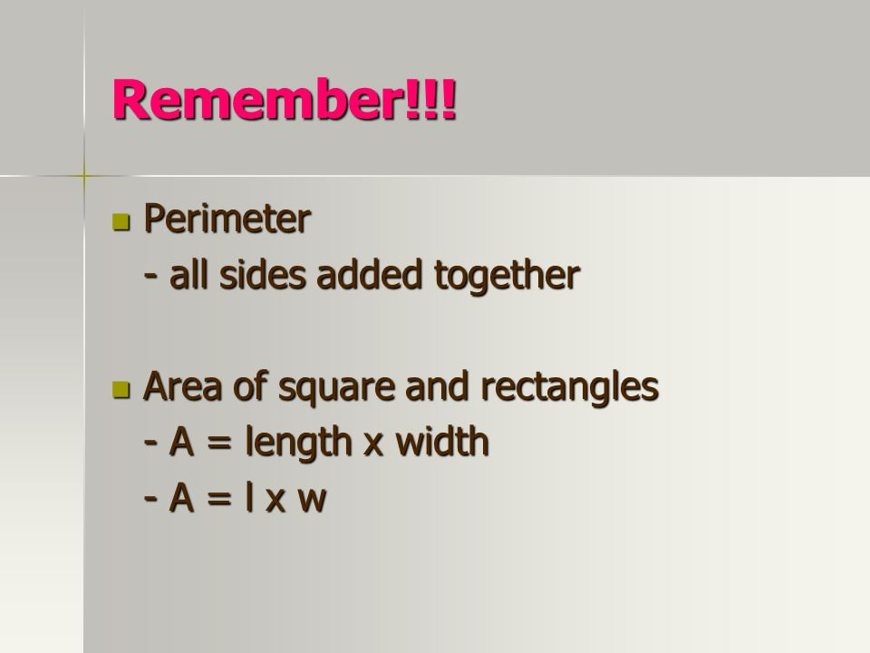Remember!!! Perimeter - all sides added together
