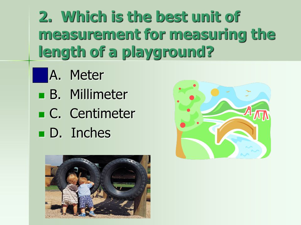 2. Which is the best unit of measurement for measuring the length of a playground