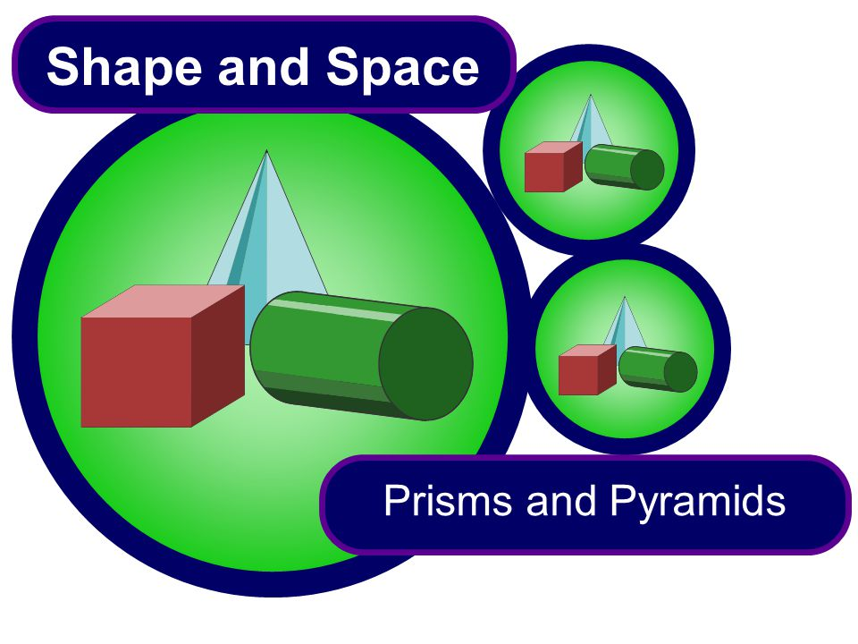 Shape and Space Prisms and Pyramids