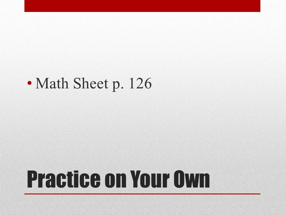 Math Sheet p. 126 Practice on Your Own