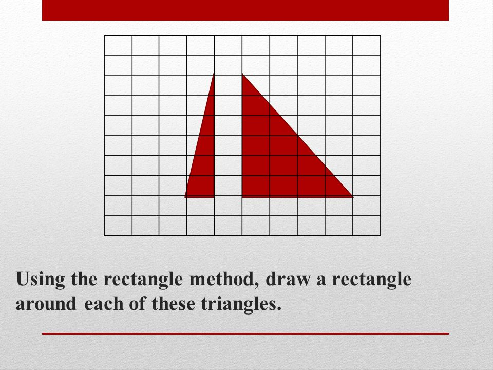 Using the rectangle method, draw a rectangle around each of these triangles.