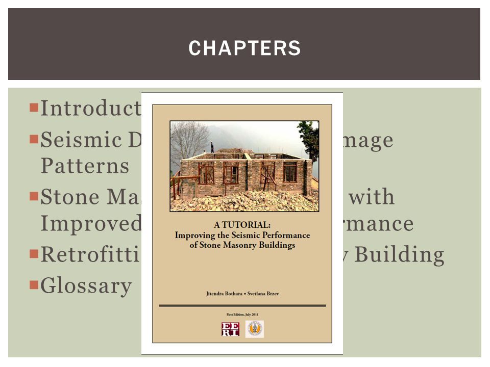 Chapters Introduction. Seismic Deficiencies and Damage Patterns. Stone Masonry Construction with Improved Earthquake Performance.