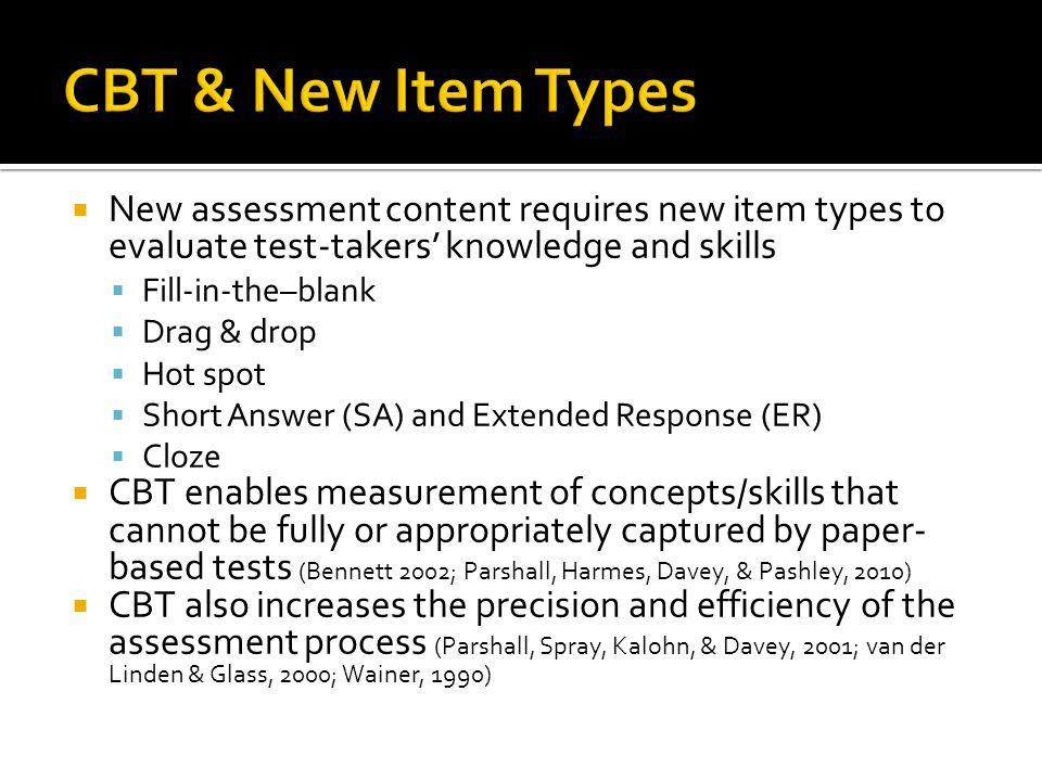 CBT & New Item Types New assessment content requires new item types to evaluate test-takers' knowledge and skills.