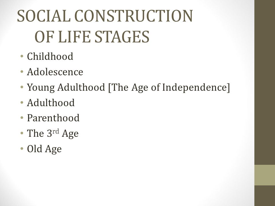 SOCIAL CONSTRUCTION OF LIFE STAGES