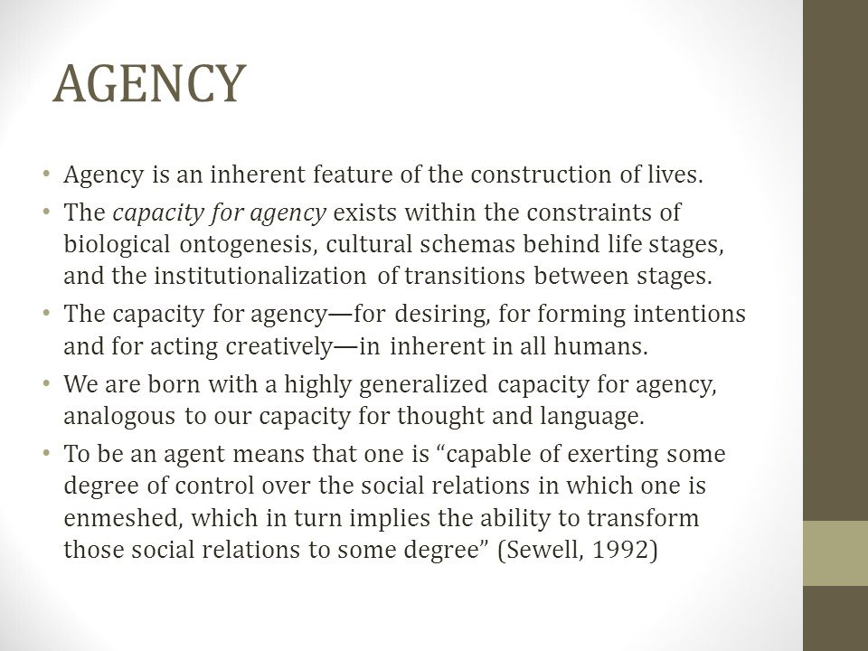AGENCY Agency is an inherent feature of the construction of lives.
