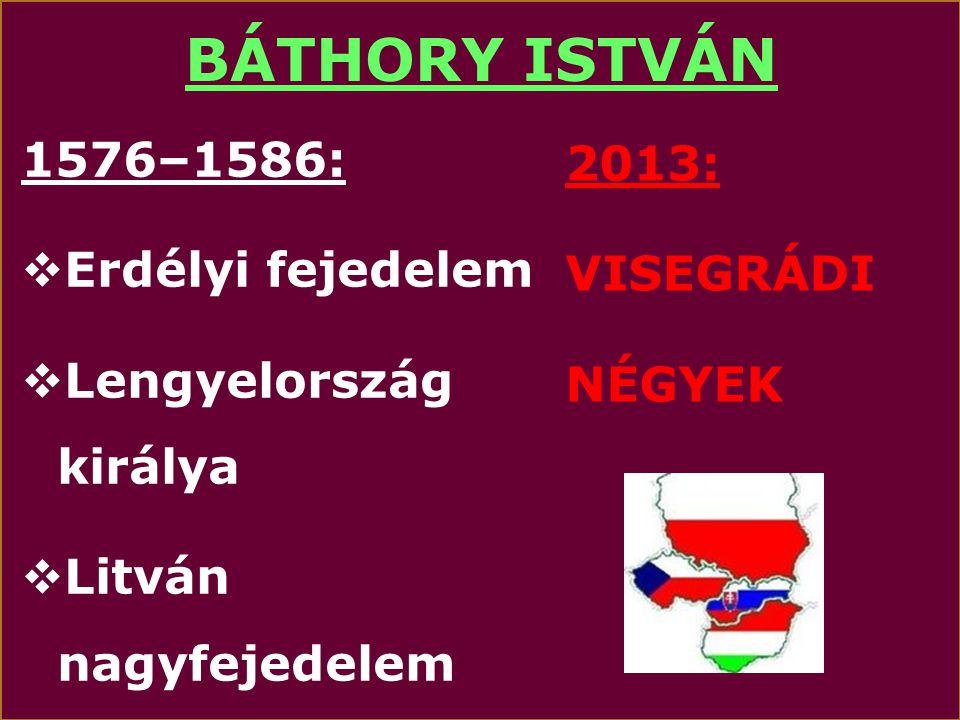BÁTHORY ISTVÁN 1576–1586: 2013: VISEGRÁDI NÉGYEK Erdélyi fejedelem