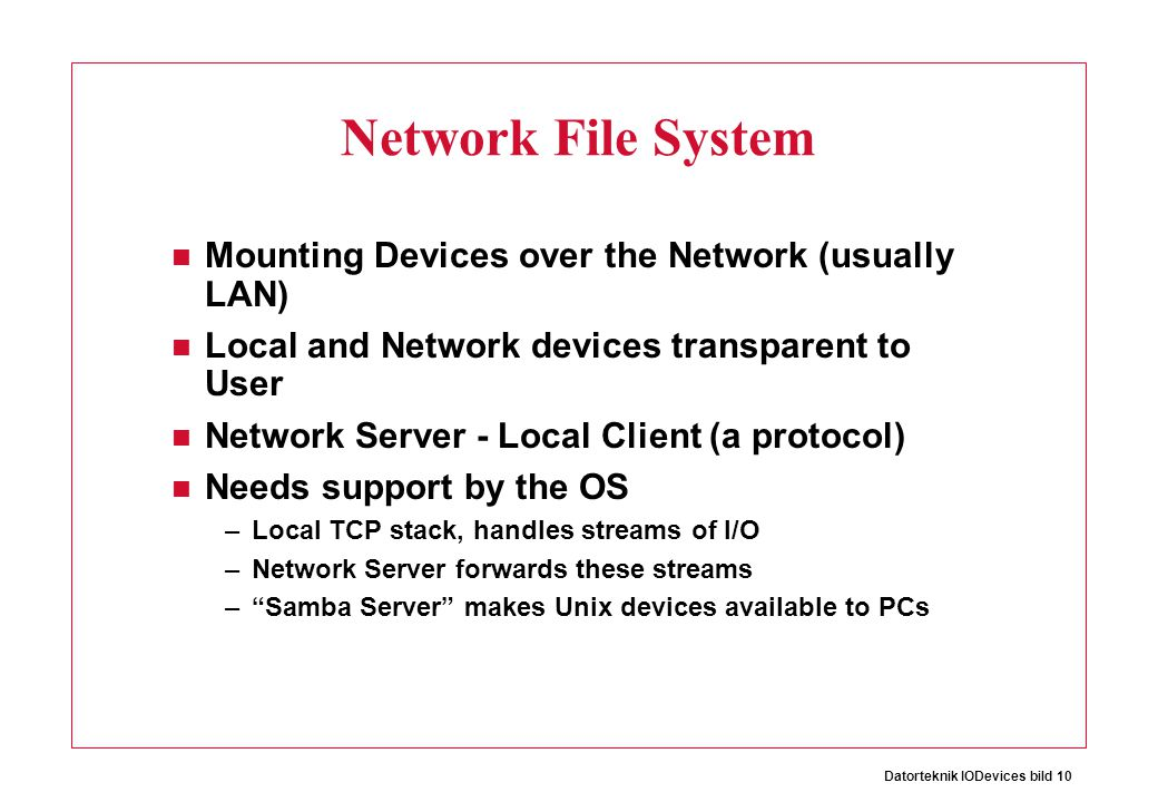 Network File System Mounting Devices over the Network (usually LAN)