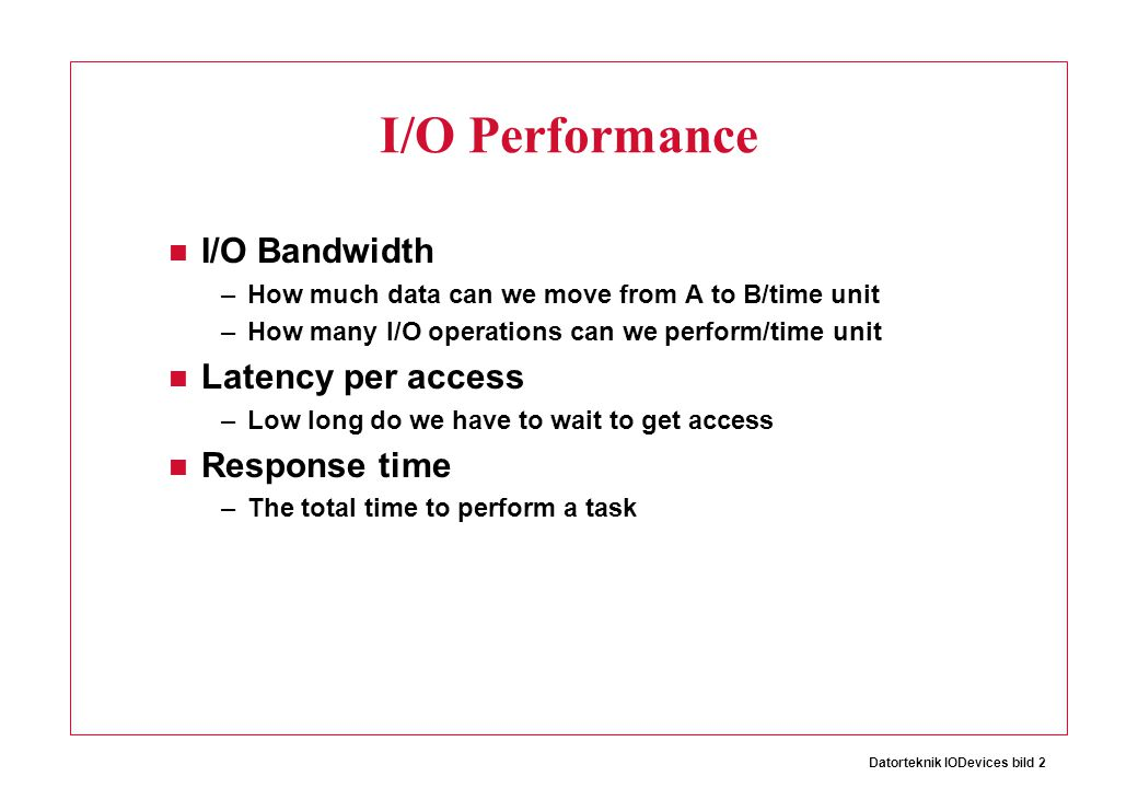 I/O Performance I/O Bandwidth Latency per access Response time
