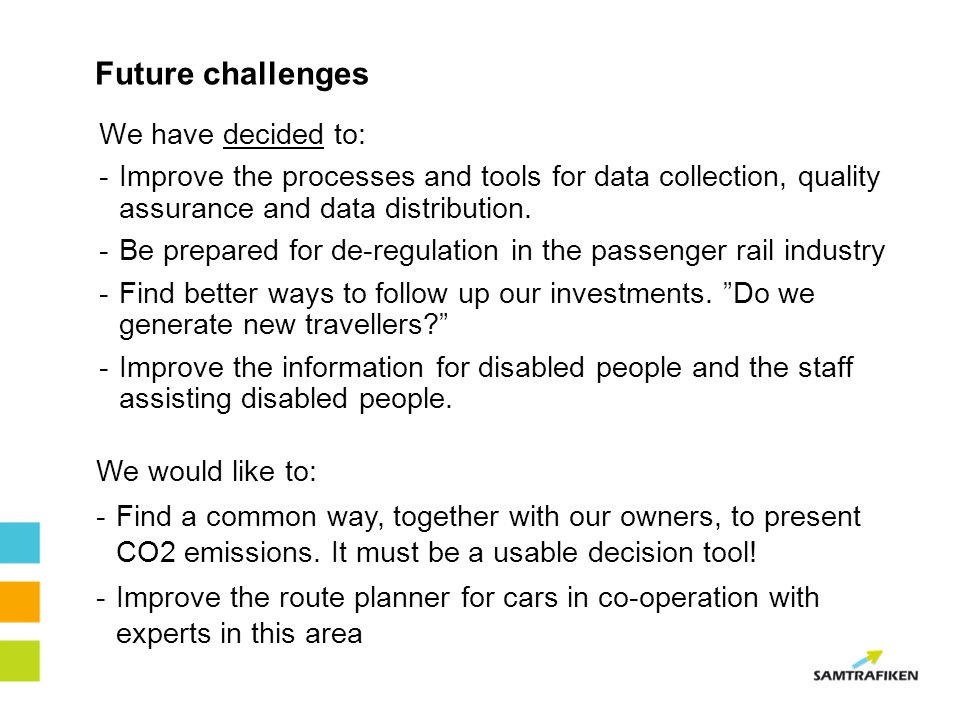 Future challenges We have decided to: