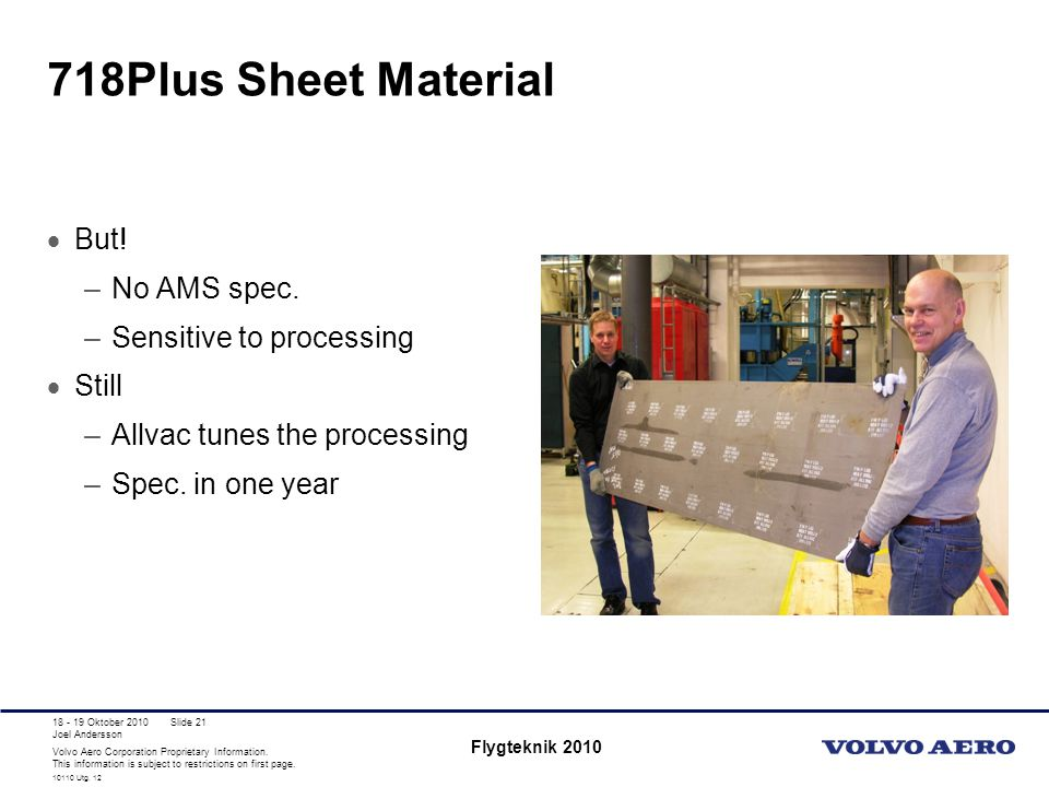 718Plus Sheet Material But! No AMS spec. Sensitive to processing Still
