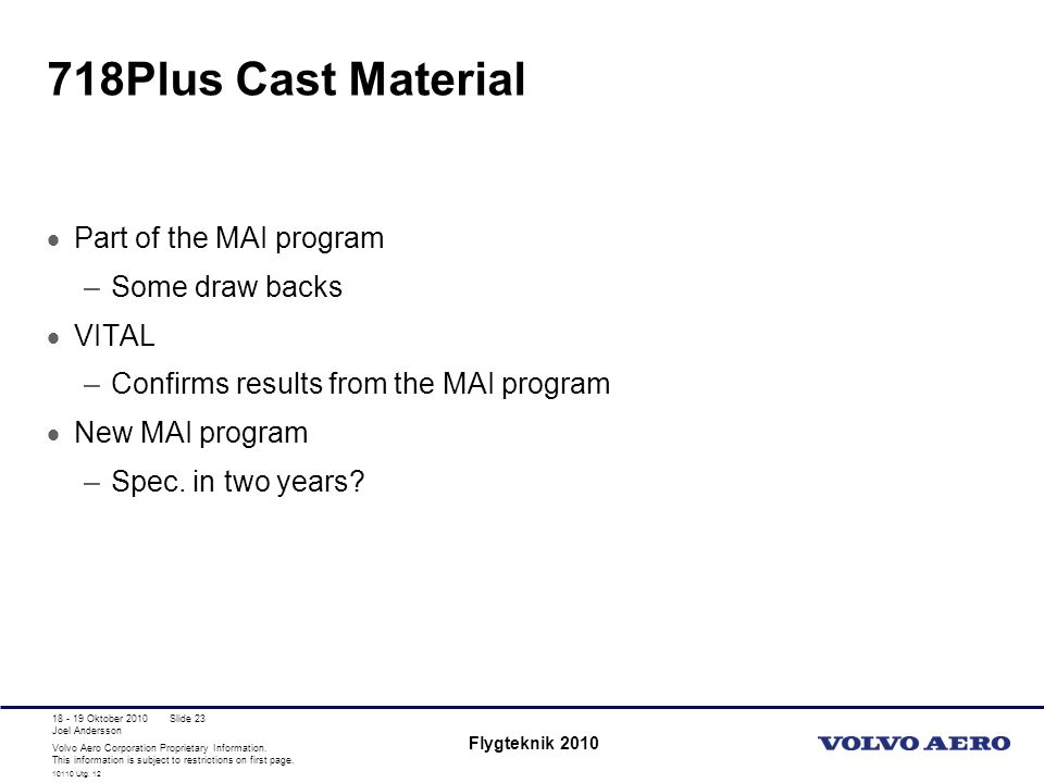 718Plus Cast Material Part of the MAI program Some draw backs VITAL