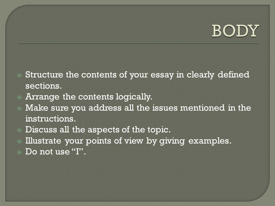 BODY Structure the contents of your essay in clearly defined sections.