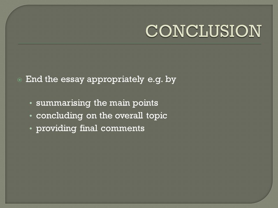 CONCLUSION End the essay appropriately e.g. by